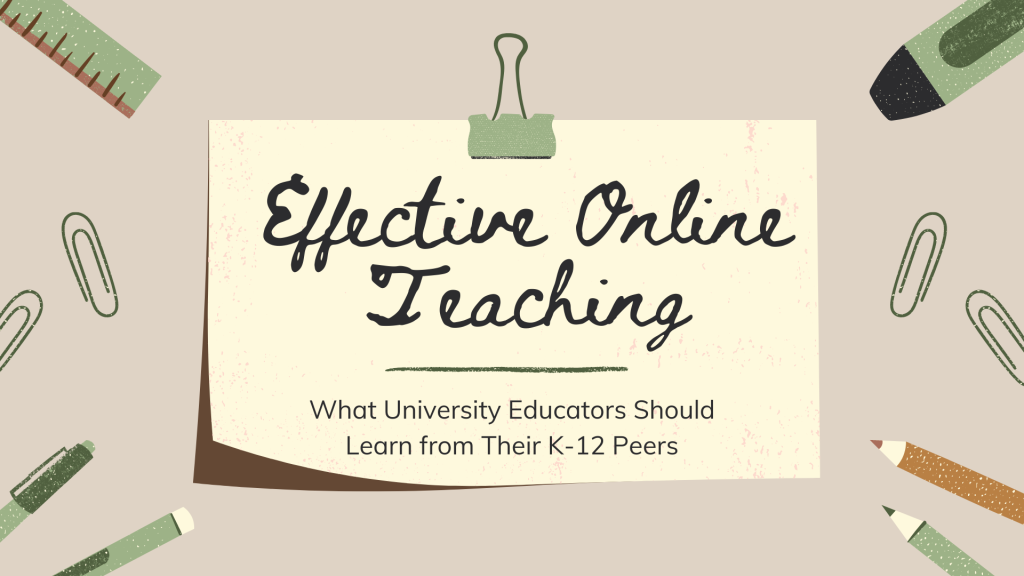 Effective Online Teaching: What University Educators Should Learn From Their K-12 Peers